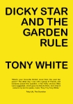 Tony White, DICKY STAR AND THE GARDEN RULE, publication date 26 April 2012, Forma Arts and Media Ltd.